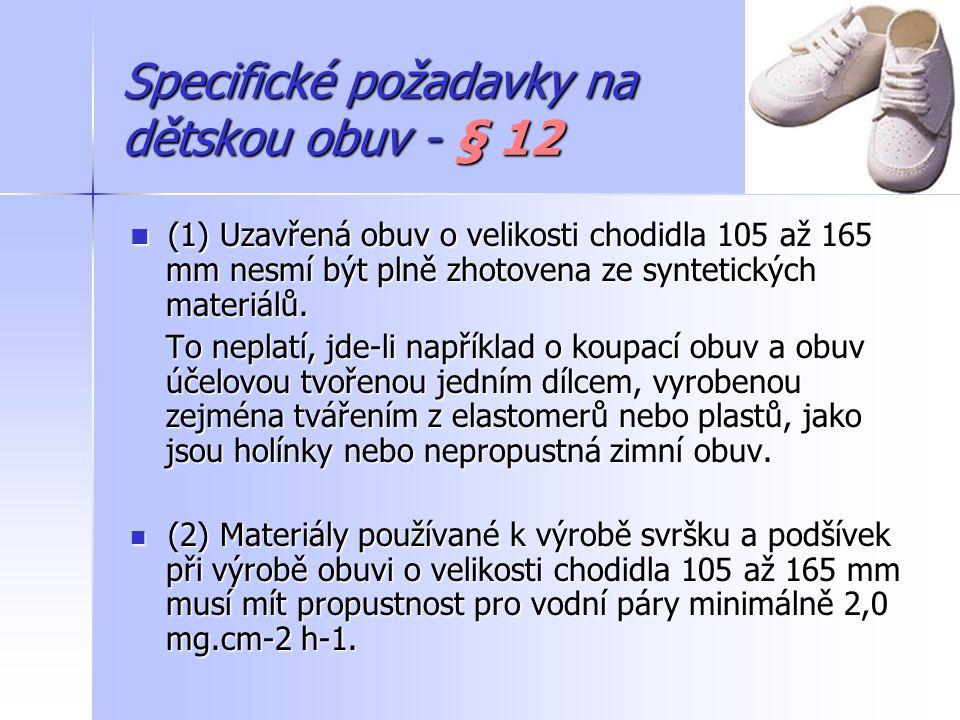 Specifické požadavky na dětskou obuv - § 12 (3) Materiály používané k výrobě stélek při výrobě obuvi o velikosti chodidla 105 až 165 mm musí mít absorpci vody nejméně 35 procent a desorpci vody nejméně 40 procent.