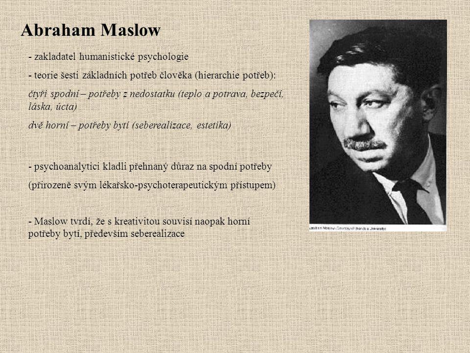 Abraham Maslow - zakladatel humanistické psychologie - teorie šesti základních potřeb člověka (hierarchie potřeb): čtyři spodní – potřeby z nedostatku