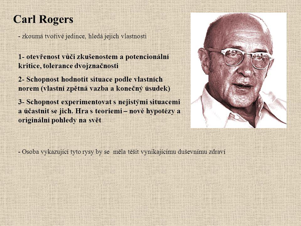Carl Rogers - zkoumá tvořivé jedince, hledá jejich vlastnosti 1- otevřenost vůči zkušenostem a potencionální kritice, tolerance dvojznačnosti 2- Schop