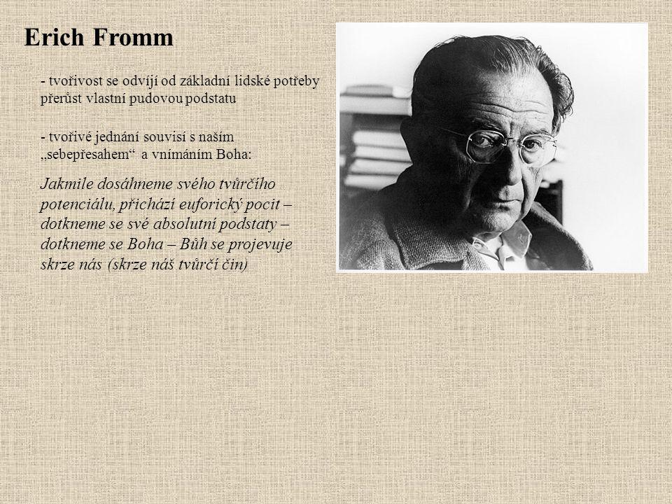 """Erich Fromm - tvořivost se odvíjí od základní lidské potřeby přerůst vlastní pudovou podstatu - tvořivé jednání souvisí s naším """"sebepřesahem"""" a vnímá"""