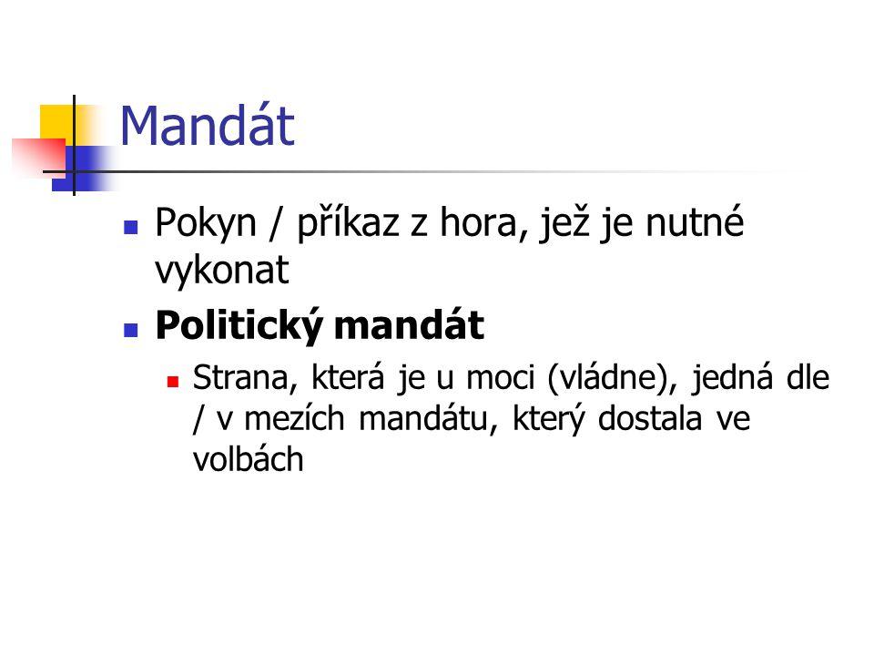 Mandát Pokyn / příkaz z hora, jež je nutné vykonat Politický mandát Strana, která je u moci (vládne), jedná dle / v mezích mandátu, který dostala ve volbách
