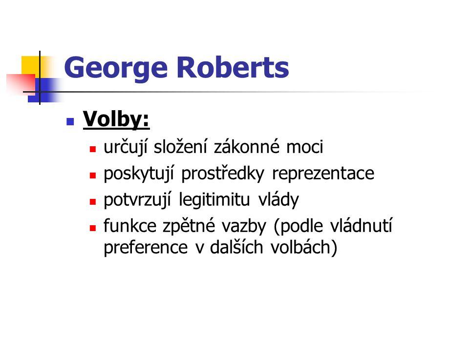 George Roberts Volby: určují složení zákonné moci poskytují prostředky reprezentace potvrzují legitimitu vlády funkce zpětné vazby (podle vládnutí preference v dalších volbách)