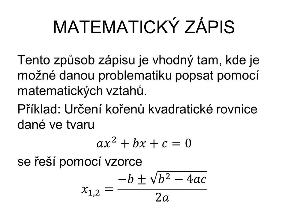 MATEMATICKÝ ZÁPIS Výhody: Je jednoznačný a člověk znalý úprav matematických výrazů jednoznačně určí, za jakých podmínek je možno úlohu řešit.