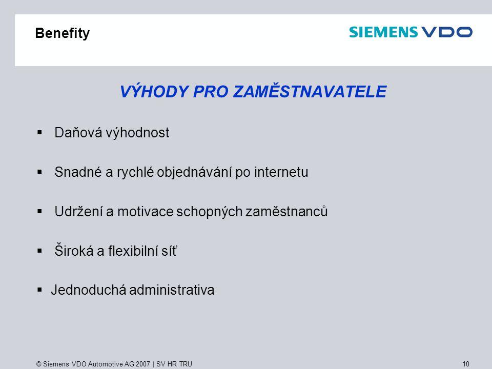 © Siemens VDO Automotive AG 2007 | SV HR TRU 10 Benefity VÝHODY PRO ZAMĚSTNAVATELE  Daňová výhodnost  Snadné a rychlé objednávání po internetu  Udr
