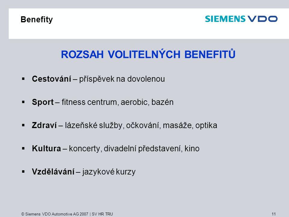 © Siemens VDO Automotive AG 2007 | SV HR TRU 11 Benefity ROZSAH VOLITELNÝCH BENEFITŮ  C Cestování – příspěvek na dovolenou  S Sport – fitness cent