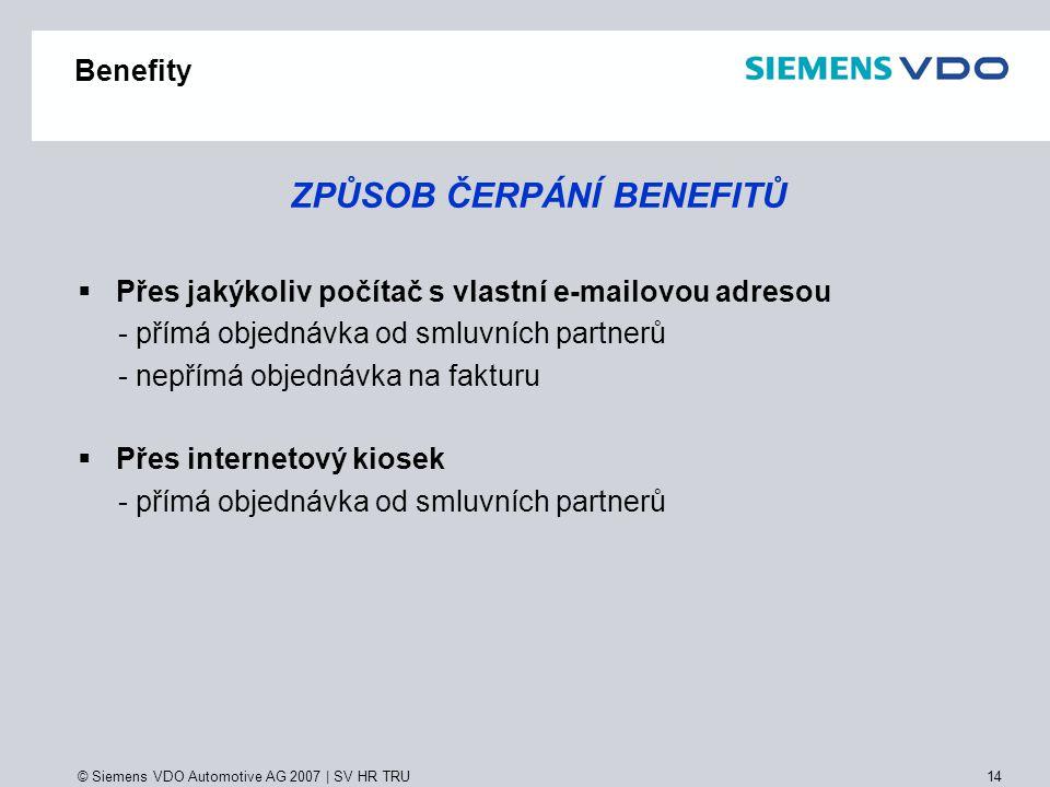 © Siemens VDO Automotive AG 2007 | SV HR TRU 14 Benefity ZPŮSOB ČERPÁNÍ BENEFITŮ  P Přes jakýkoliv počítač s vlastní e-mailovou adresou - přímá obje
