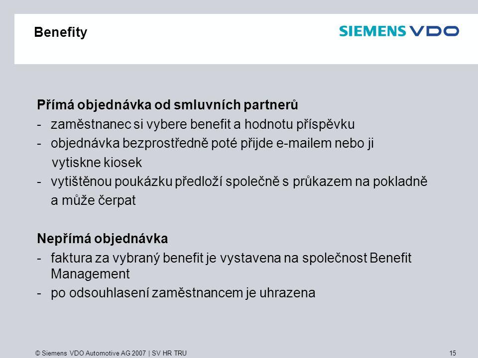 © Siemens VDO Automotive AG 2007   SV HR TRU 15 Benefity Přímá objednávka od smluvních partnerů -zaměstnanec si vybere benefit a hodnotu příspěvku -ob