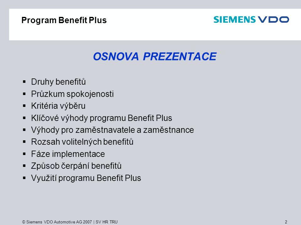 © Siemens VDO Automotive AG 2007 | SV HR TRU 13 Benefity FÁZE IMPLEMENTACE  2 2 měsíce před zahájením - letáky - nástěnky  1 1 týden před zahájením - osobní dopisy zaměstnancům (instrukce, heslo)  1 1 měsíc po zavedení - workshopy - instruktáže u kiosku  3 měsíce po zavedení - osobní dopisy zaměstnancům, kteří benefit nečerpali