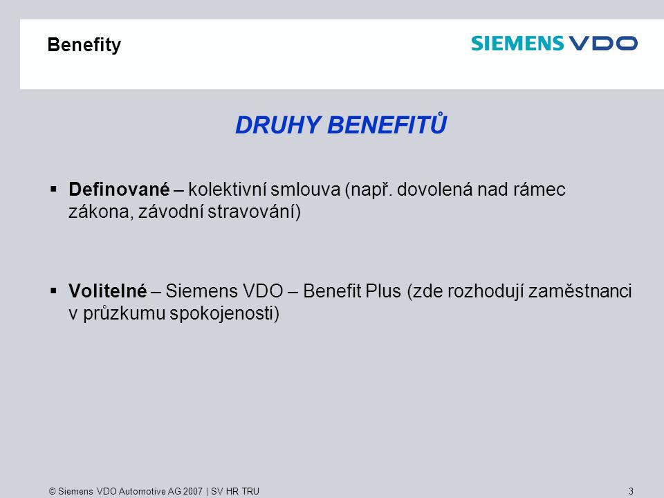 © Siemens VDO Automotive AG 2007 | SV HR TRU 14 Benefity ZPŮSOB ČERPÁNÍ BENEFITŮ  P Přes jakýkoliv počítač s vlastní e-mailovou adresou - přímá objednávka od smluvních partnerů - nepřímá objednávka na fakturu  P Přes internetový kiosek - přímá objednávka od smluvních partnerů