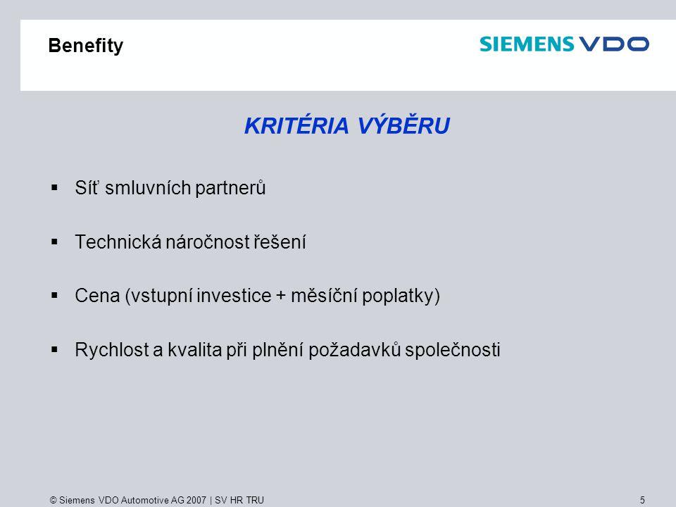 © Siemens VDO Automotive AG 2007 | SV HR TRU 6 Benefity KLÍČOVÉ VÝHODY PROGRAMU BENEFIT PLUS MMinimální administrativa pro zaměstnavatele - jeden partner, jedna smlouva, jedno měsíční vyúčtování - plně automatizovaný systém s telefonickou a e-mailovou podporou pro zaměstnance ÚÚspora - času (jednoduchost, nenáročná administrativa) - peněz (daňová výhodnost)