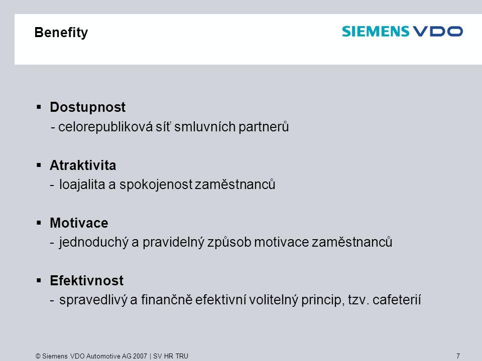 © Siemens VDO Automotive AG 2007 | SV HR TRU 8 Benefity Ukázka daňového zvýhodnění Peněžní plněníNepeněžní plnění Varianty plnění proplácení účtenek, příspěvek ke mzdě Benefit Plus nebo smluvní partneři zaměstnavatele Hodnota příspěvku1 000 Kč Odvod soc.