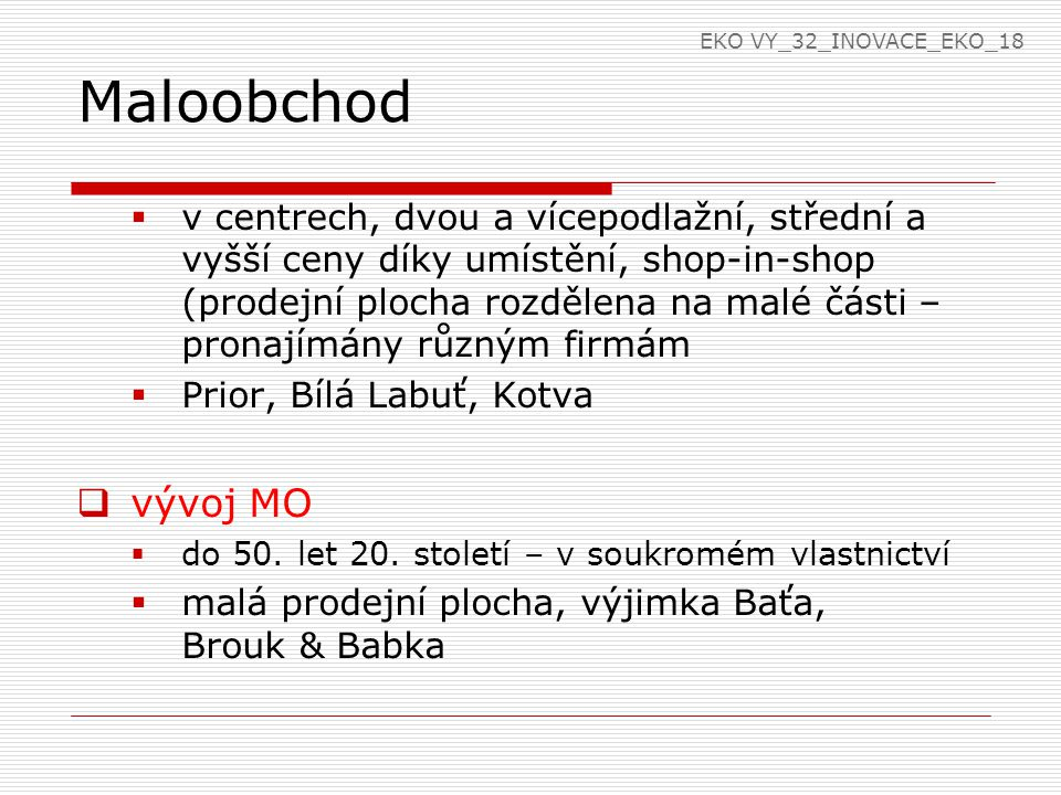 Maloobchod  v centrech, dvou a vícepodlažní, střední a vyšší ceny díky umístění, shop-in-shop (prodejní plocha rozdělena na malé části – pronajímány