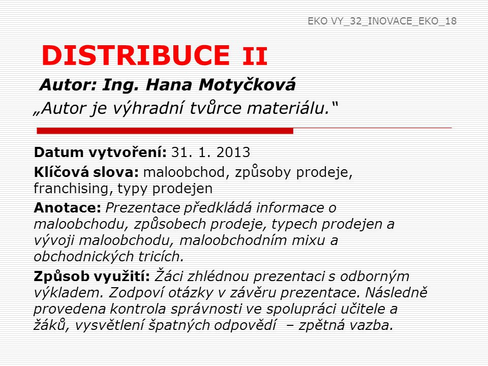 """Autor: Ing. Hana Motyčková """"Autor je výhradní tvůrce materiálu."""" Datum vytvoření: 31. 1. 2013 Klíčová slova: maloobchod, způsoby prodeje, franchising,"""