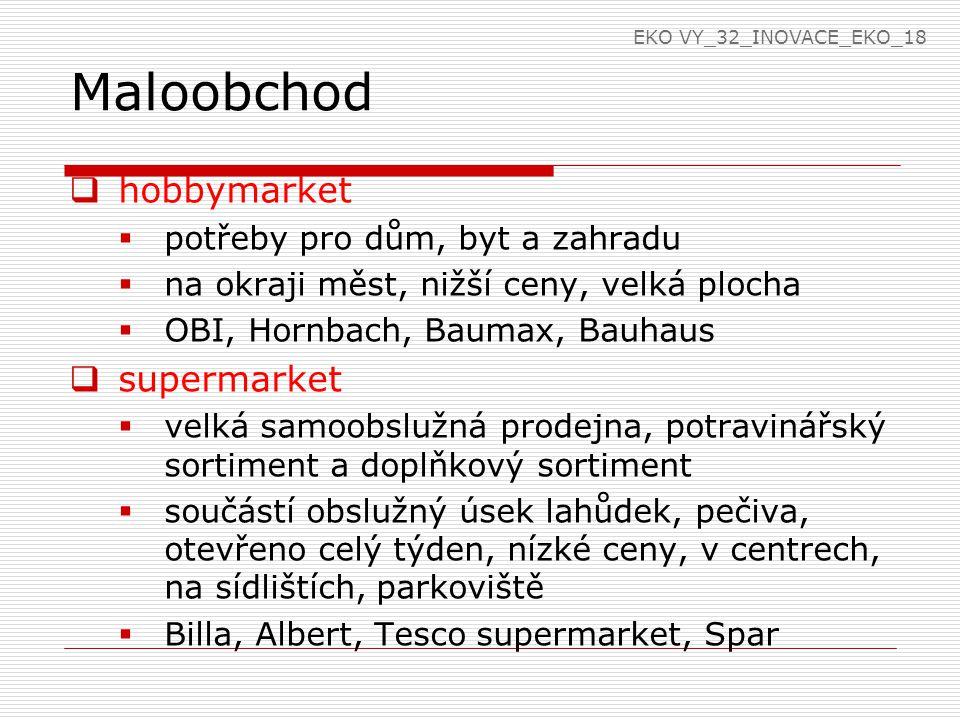 Maloobchod  hobbymarket  potřeby pro dům, byt a zahradu  na okraji měst, nižší ceny, velká plocha  OBI, Hornbach, Baumax, Bauhaus  supermarket 