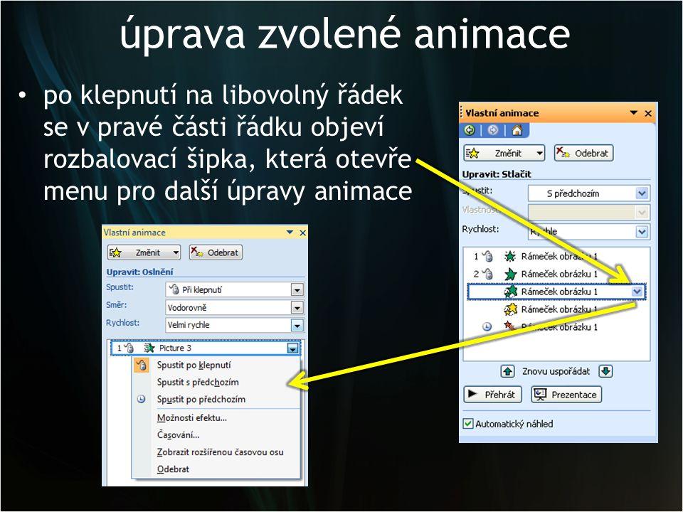 úprava zvolené animace můžeme změnit: – způsob spuštění animace – rychlost animace (přes Možnosti efektu) – směr příletu (pokud se dá měnit) – vložit k animaci zvuk – nastavit zpoždění