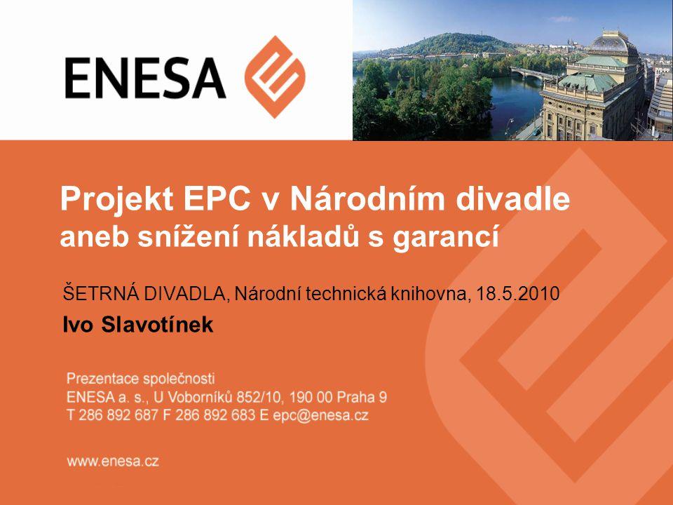 Projekt EPC v Národním divadle aneb snížení nákladů s garancí ŠETRNÁ DIVADLA, Národní technická knihovna, 18.5.2010 Ivo Slavotínek