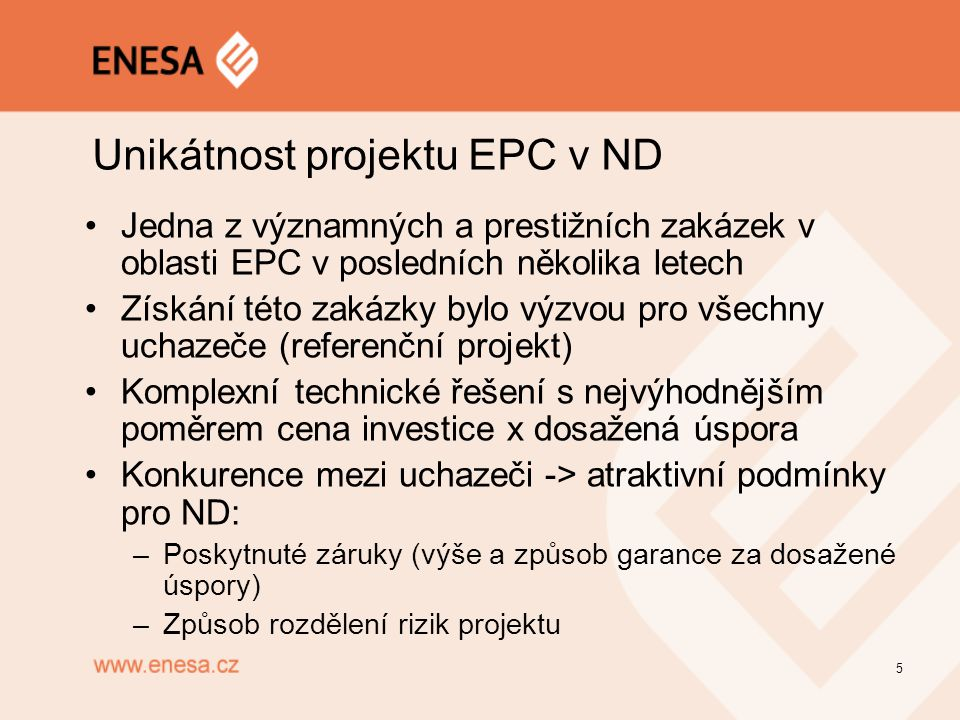 Unikátnost projektu EPC v ND Jedna z významných a prestižních zakázek v oblasti EPC v posledních několika letech Získání této zakázky bylo výzvou pro