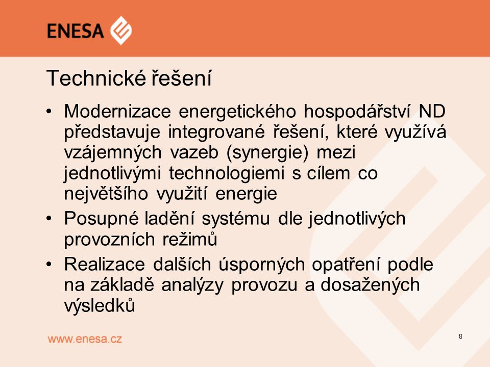 Technické řešení Modernizace energetického hospodářství ND představuje integrované řešení, které využívá vzájemných vazeb (synergie) mezi jednotlivými