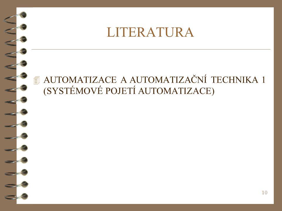 10 LITERATURA 4 AUTOMATIZACE A AUTOMATIZAČNÍ TECHNIKA 1 (SYSTÉMOVÉ POJETÍ AUTOMATIZACE)