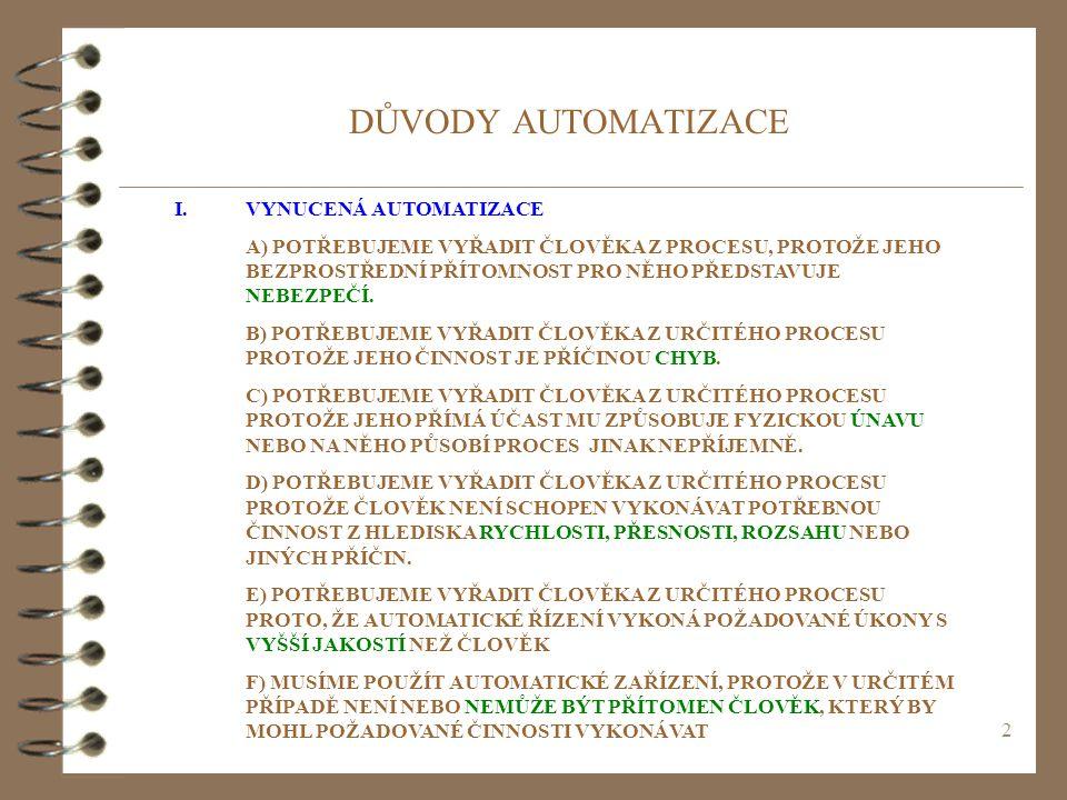 2 DŮVODY AUTOMATIZACE I.VYNUCENÁ AUTOMATIZACE A) POTŘEBUJEME VYŘADIT ČLOVĚKA Z PROCESU, PROTOŽE JEHO BEZPROSTŘEDNÍ PŘÍTOMNOST PRO NĚHO PŘEDSTAVUJE NEBEZPEČÍ.
