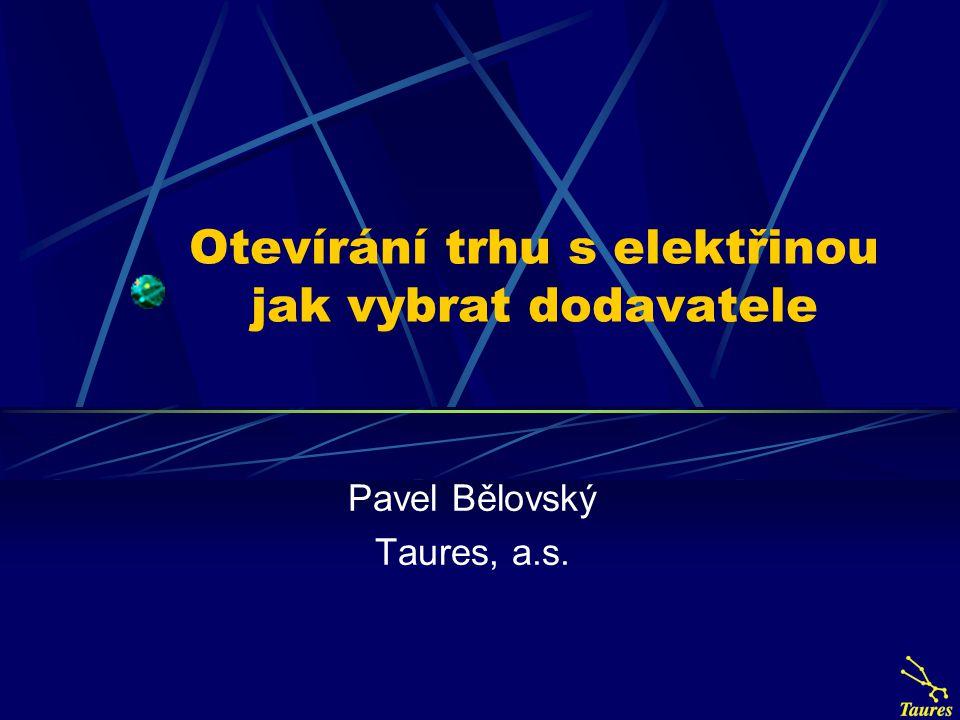 Otevírání trhu s elektřinou jak vybrat dodavatele Pavel Bělovský Taures, a.s.