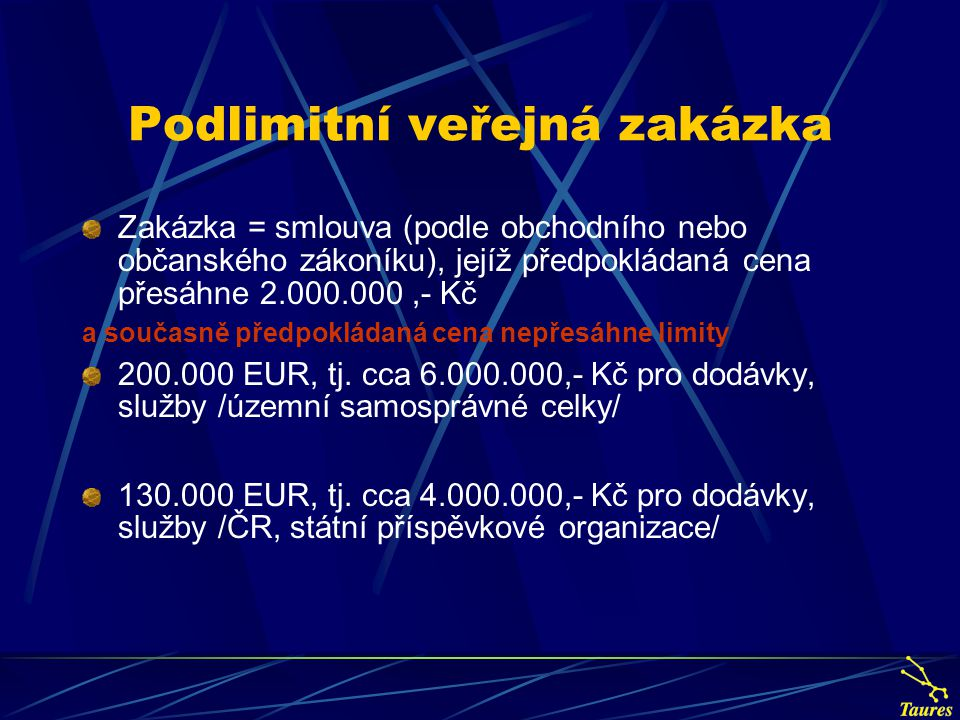 Podlimitní veřejná zakázka Zakázka = smlouva (podle obchodního nebo občanského zákoníku), jejíž předpokládaná cena přesáhne 2.000.000,- Kč a současně