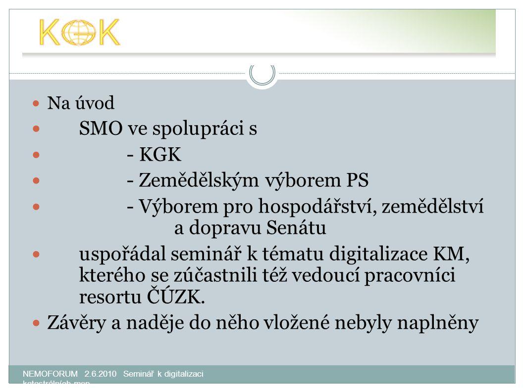 NEMOFORUM 2.6.2010 Seminář k digitalizaci katastrálních map Na úvod SMO ve spolupráci s - KGK - Zemědělským výborem PS - Výborem pro hospodářství, zem