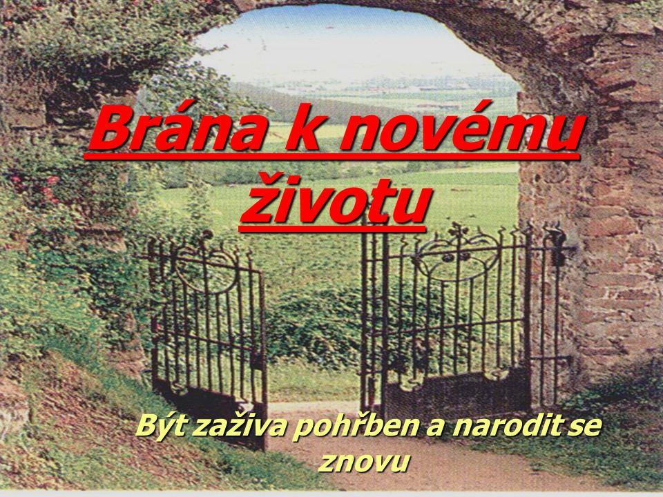 Brána k novému životu Být zaživa pohřben a narodit se znovu Být zaživa pohřben a narodit se znovu