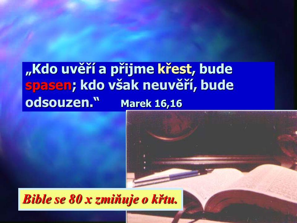 """""""Kdo uvěří a přijme křest, bude spasen; kdo však neuvěří, bude odsouzen. Marek 16,16 Bible se 80 x zmiňuje o křtu."""