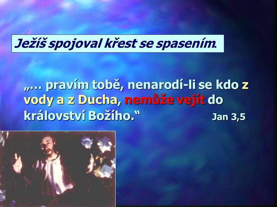 """""""… pravím tobě, nenarodí-li se kdo z vody a z Ducha, nemůže vejít do království Božího. Jan 3,5 Ježíš spojoval křest se spasením."""