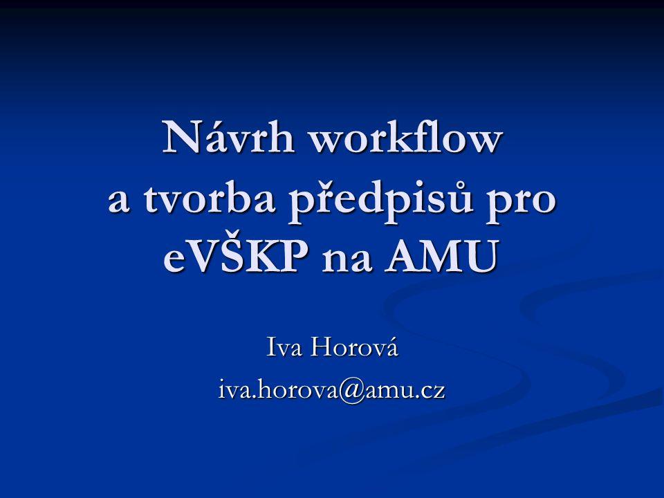 Návrh workflow a tvorba předpisů pro eVŠKP na AMU Iva Horová iva.horova@amu.cz