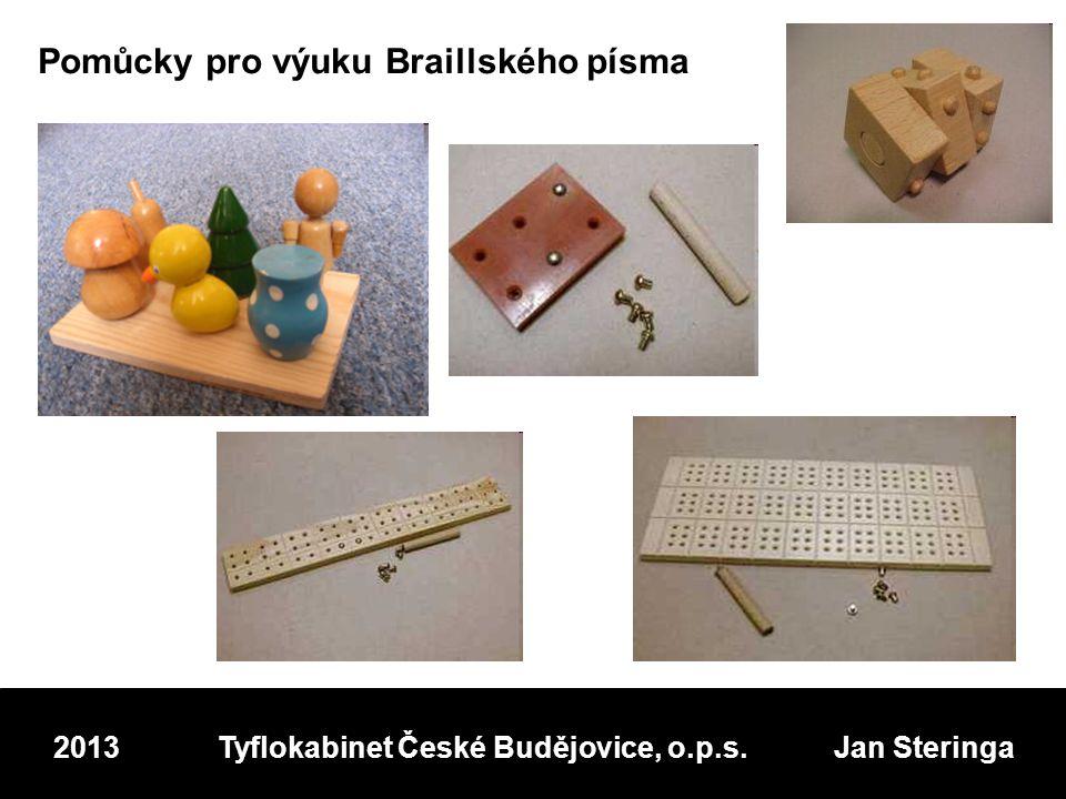 Pomůcky pro výuku Braillského písma 2013 Tyflokabinet České Budějovice, o.p.s. Jan Steringa