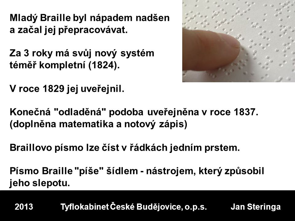 Za Braillova života se jeho písmo na pařížském institutu neučilo.