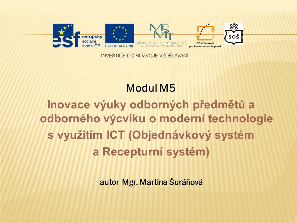 Modul M5 Inovace výuky odborných předmětů a odborného výcviku o moderní technologie s využitím ICT (Objednávkový systém a Recepturní systém) autor Mgr.