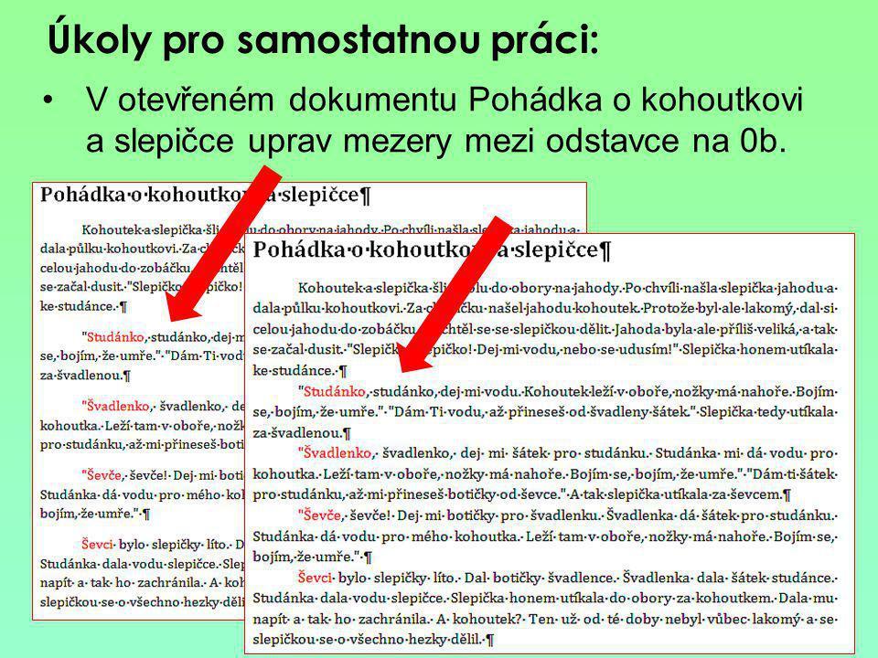 Úkoly pro samostatnou práci: V otevřeném dokumentu Pohádka o kohoutkovi a slepičce uprav mezery mezi odstavce na 0b.