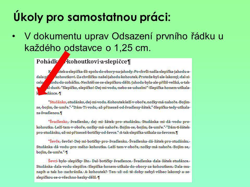 Úkoly pro samostatnou práci: V dokumentu uprav Odsazení prvního řádku u každého odstavce o 1,25 cm.