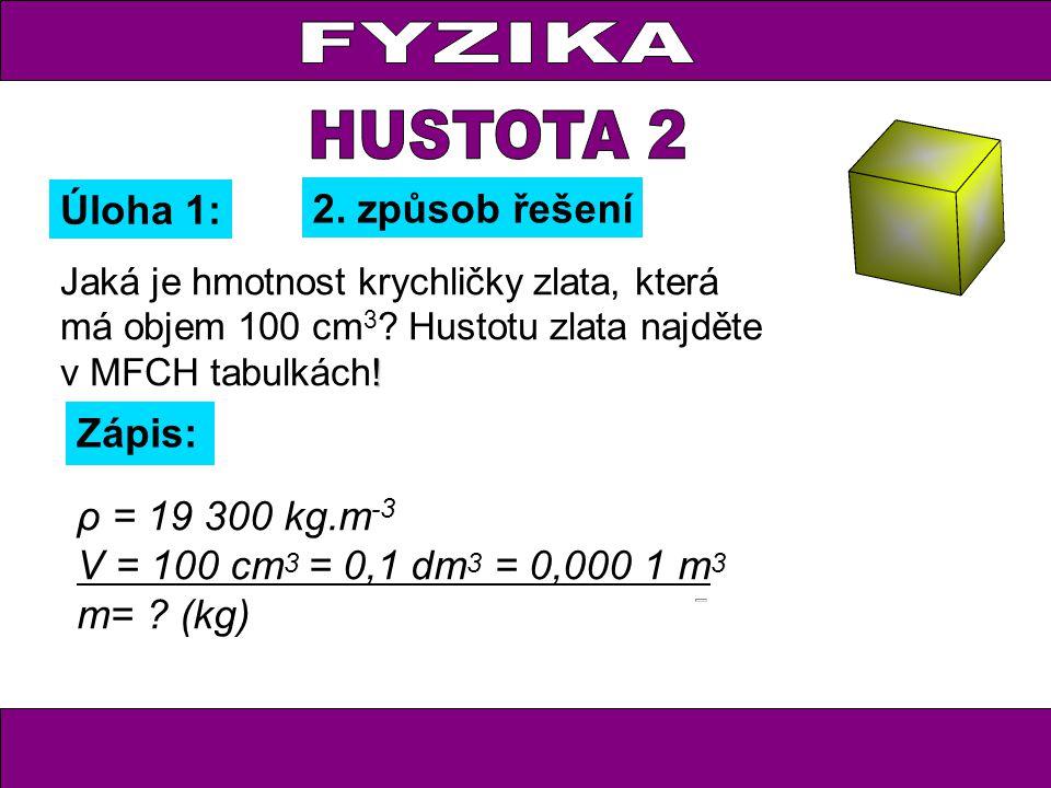 ρ = 19 300 kg.m -3 V = 100 cm 3 = 0,1 dm 3 = 0,000 1 m 3 m= .