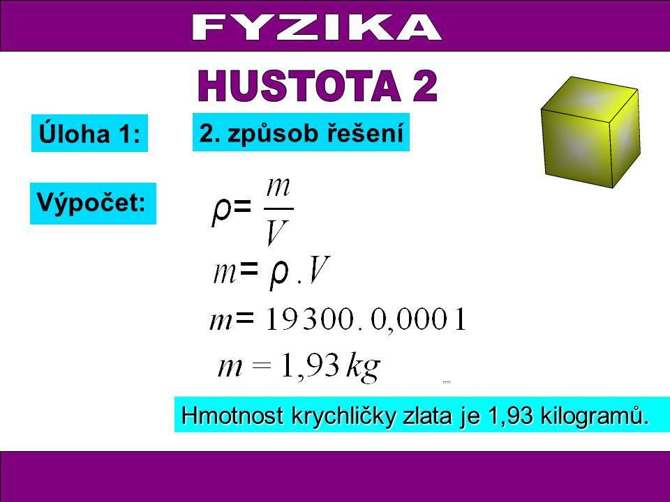 Výpočet: Hmotnost krychličky zlata je 1,93 kilogramů. 2. způsob řešení Úloha 1: