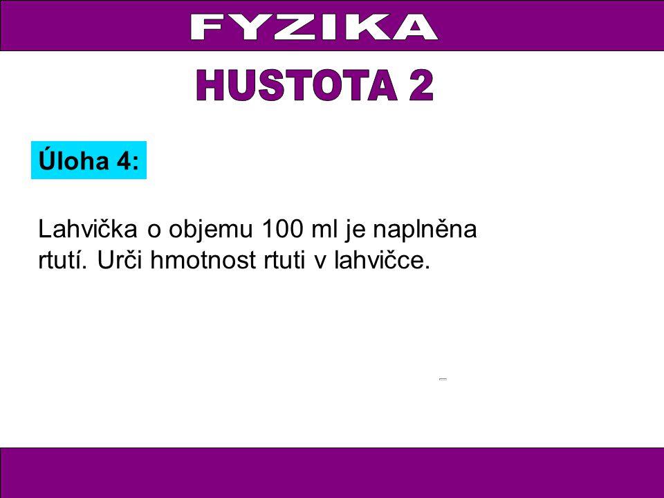 Úloha 4: Lahvička o objemu 100 ml je naplněna rtutí. Urči hmotnost rtuti v lahvičce.