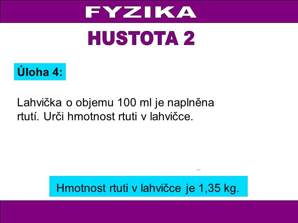 Úloha 4: Lahvička o objemu 100 ml je naplněna rtutí.