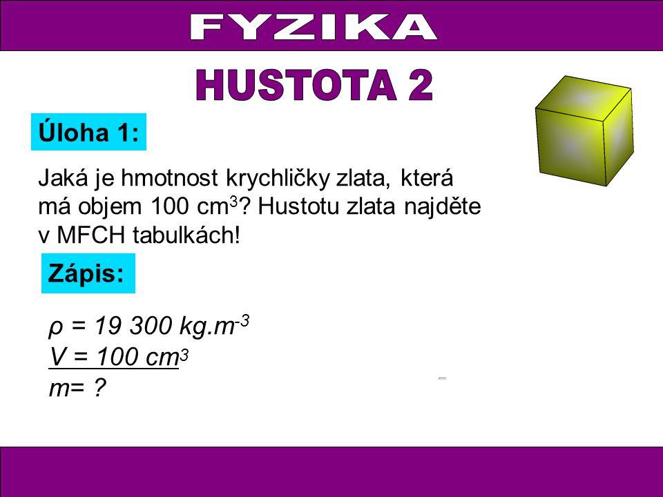 Úloha 6: Jaký objem zaujímá socha z mědi, která má hmotnost 4,54 t ? Objem sochy je 0,51 m 3.
