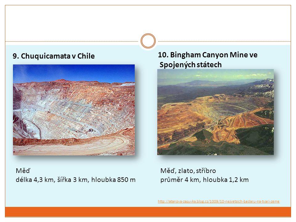 9. Chuquicamata v Chile Měď délka 4,3 km, šířka 3 km, hloubka 850 m 10. Bingham Canyon Mine ve Spojených státech Měď, zlato, stříbro průměr 4 km, hlou