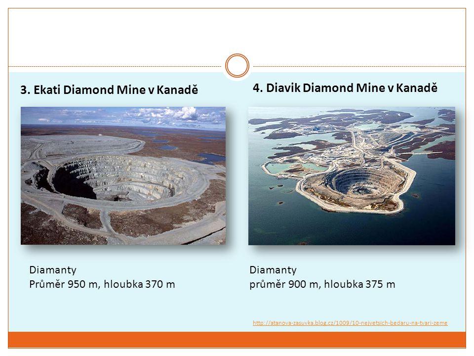 3. Ekati Diamond Mine v Kanadě Diamanty Průměr 950 m, hloubka 370 m 4. Diavik Diamond Mine v Kanadě Diamanty průměr 900 m, hloubka 375 m http://atanov