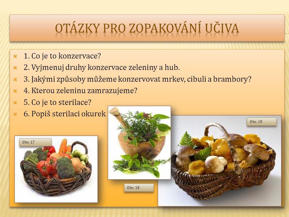  1. Co je to konzervace?  2. Vyjmenuj druhy konzervace zeleniny a hub.  3. Jakými způsoby můžeme konzervovat mrkev, cibuli a brambory?  4. Kterou