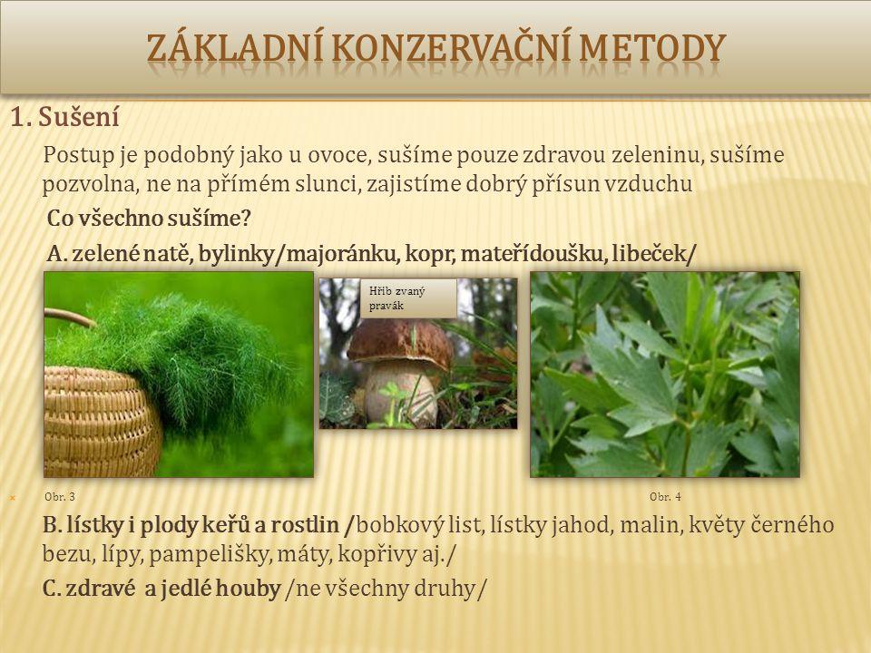 1. Sušení Postup je podobný jako u ovoce, sušíme pouze zdravou zeleninu, sušíme pozvolna, ne na přímém slunci, zajistíme dobrý přísun vzduchu Co všech