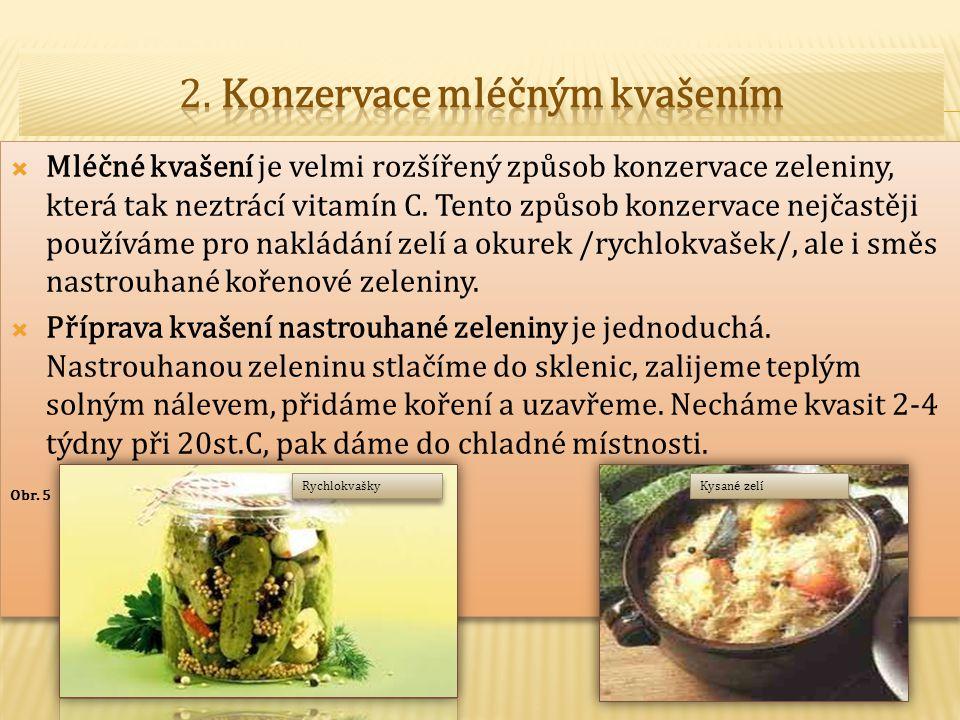  Mléčné kvašení je velmi rozšířený způsob konzervace zeleniny, která tak neztrácí vitamín C. Tento způsob konzervace nejčastěji používáme pro nakládá