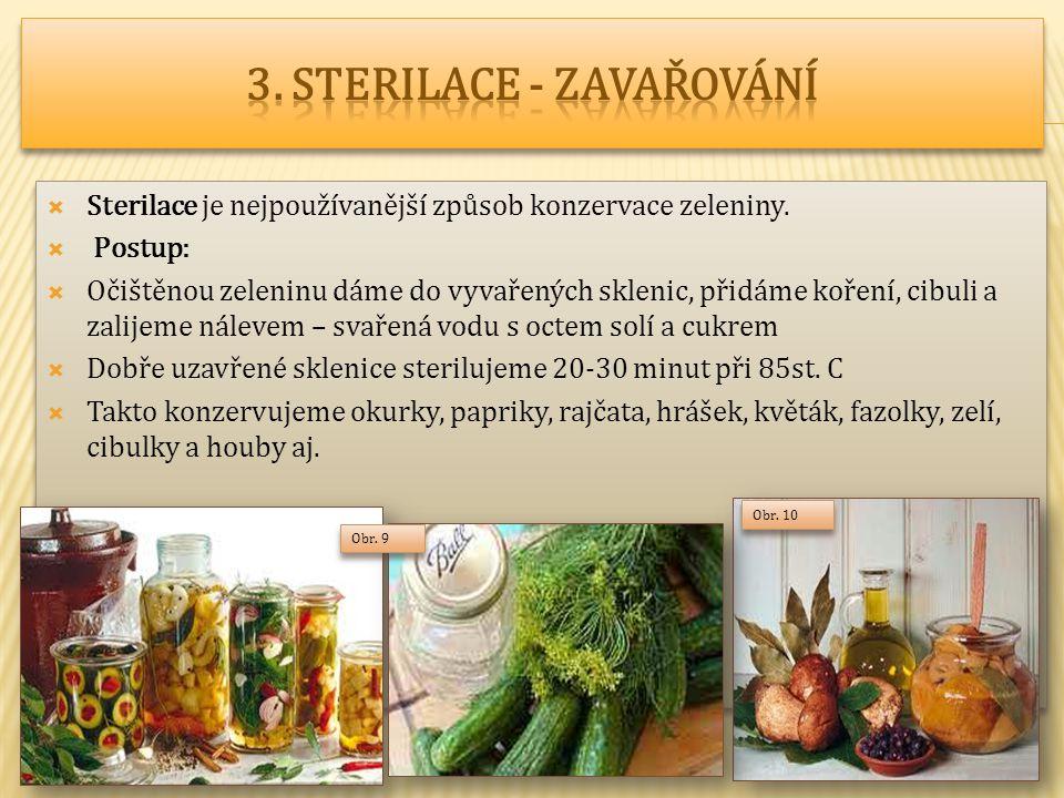  Sterilace je nejpoužívanější způsob konzervace zeleniny.  Postup:  Očištěnou zeleninu dáme do vyvařených sklenic, přidáme koření, cibuli a zalijem