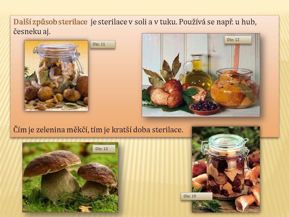  Zamrazování  Je to velmi rychlý způsob konzervace zeleniny a hub /ty před zamrazováním podusíme/  Zamrazujeme vždy čerstvou a zdravou zeleninu a houby  Čím je nižší teplota v mrazáku, tím zelenina déle vydrží  Touto konzervací nedochází k úbytku vitaminu C  Po rozmrazení zůstává chuť zeleniny a hub stejná jako před zamrazením  Zamrazujeme téměř všechny druhy zeleniny včetně bylinek  Po rozmrazení zeleninu ihned zpracujeme Obr.