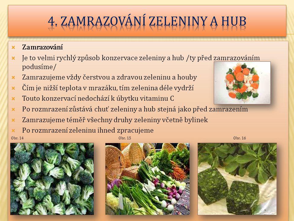  Zamrazování  Je to velmi rychlý způsob konzervace zeleniny a hub /ty před zamrazováním podusíme/  Zamrazujeme vždy čerstvou a zdravou zeleninu a h