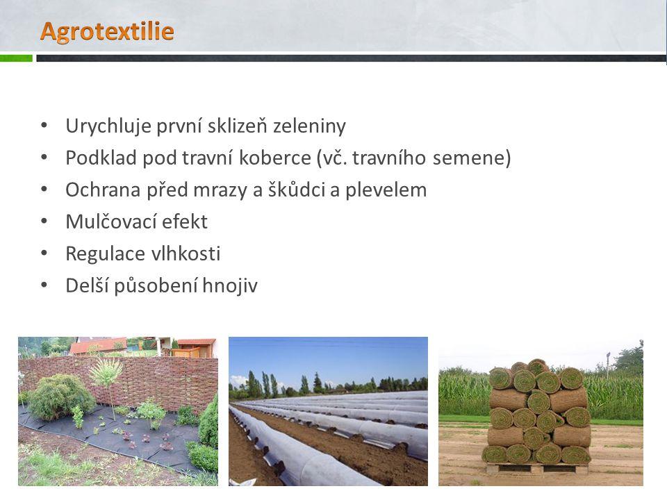 Urychluje první sklizeň zeleniny Podklad pod travní koberce (vč.